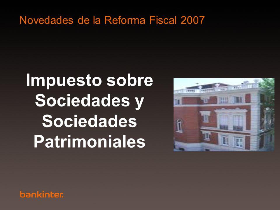 Novedades de la Reforma Fiscal 2007 Impuesto sobre Sociedades y Sociedades Patrimoniales