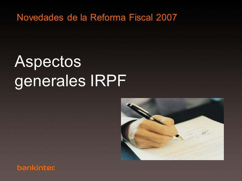 Novedades de la Reforma Fiscal 2007 Aspectos generales IRPF