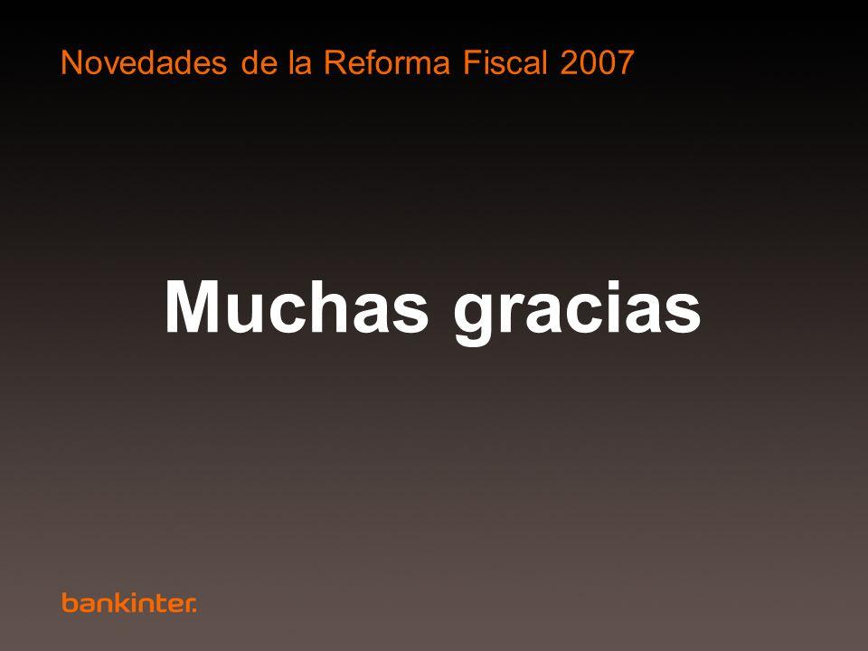 Novedades de la Reforma Fiscal 2007 Muchas gracias