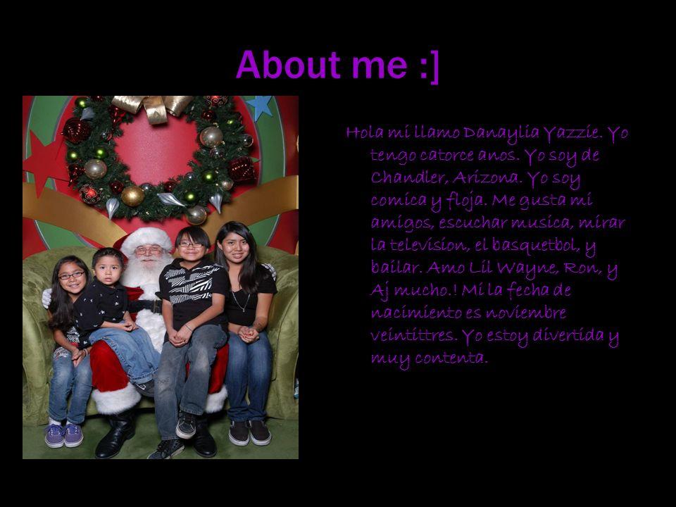 About me :] Hola mi llamo Danaylia Yazzie. Yo tengo catorce anos.
