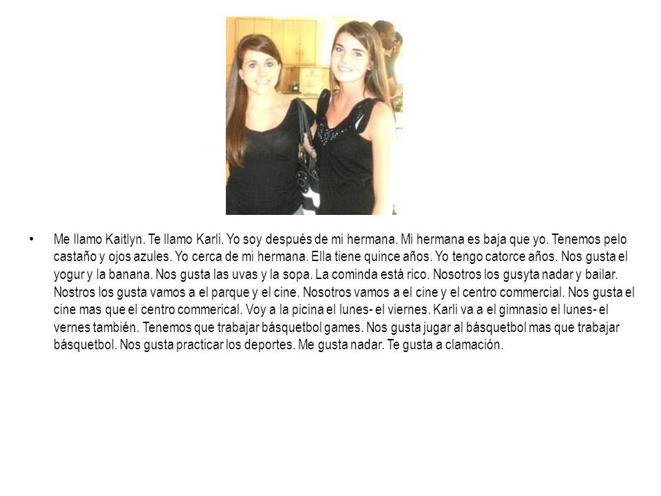 Me llamo Kaitlyn. Te llamo Karli. Yo soy después de mi hermana. Mi hermana es baja que yo. Tenemos pelo castaño y ojos azules. Yo cerca de mi hermana.