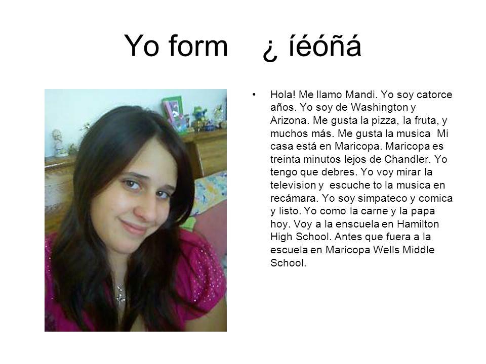 Yo form ¿ íéóñá Hola. Me llamo Mandi. Yo soy catorce años.