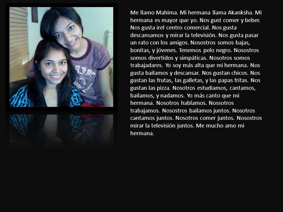 Me llamo Mahima. Mi hermana llama Akanksha. Mi hermana es mayor que yo.