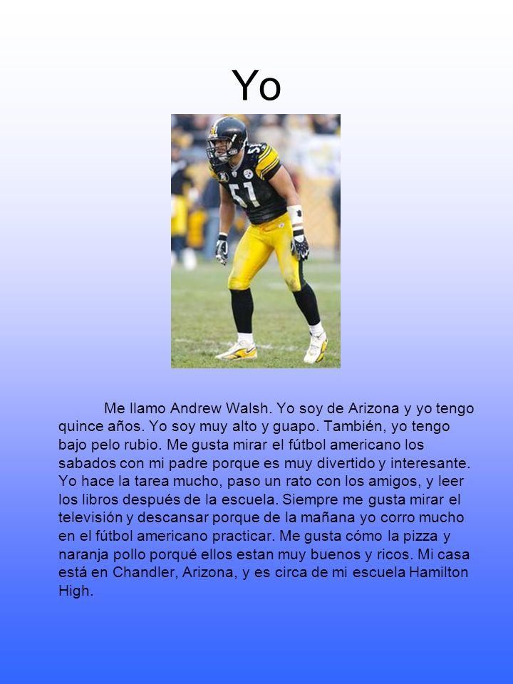 Yo Me llamo Andrew Walsh. Yo soy de Arizona y yo tengo quince años. Yo soy muy alto y guapo. También, yo tengo bajo pelo rubio. Me gusta mirar el fútb