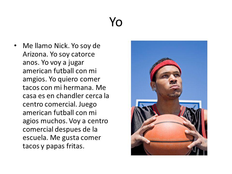 Yo Me llamo Nick.Yo soy de Arizona. Yo soy catorce anos.