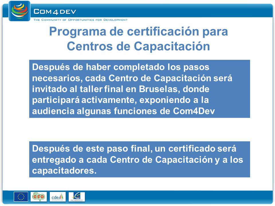 Programa de certificación para Info Points Para ser un Info Point certificado, es necesario completar los siguientes pasos: Participación activa en el taller de Com4Dev Completar el test en linea sobre las funciones básicas de Com4dev