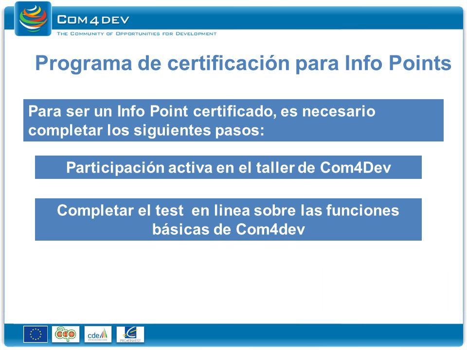 Certification Programme for Info Points After this final step, a Certificate will be delivered to each Info Points.