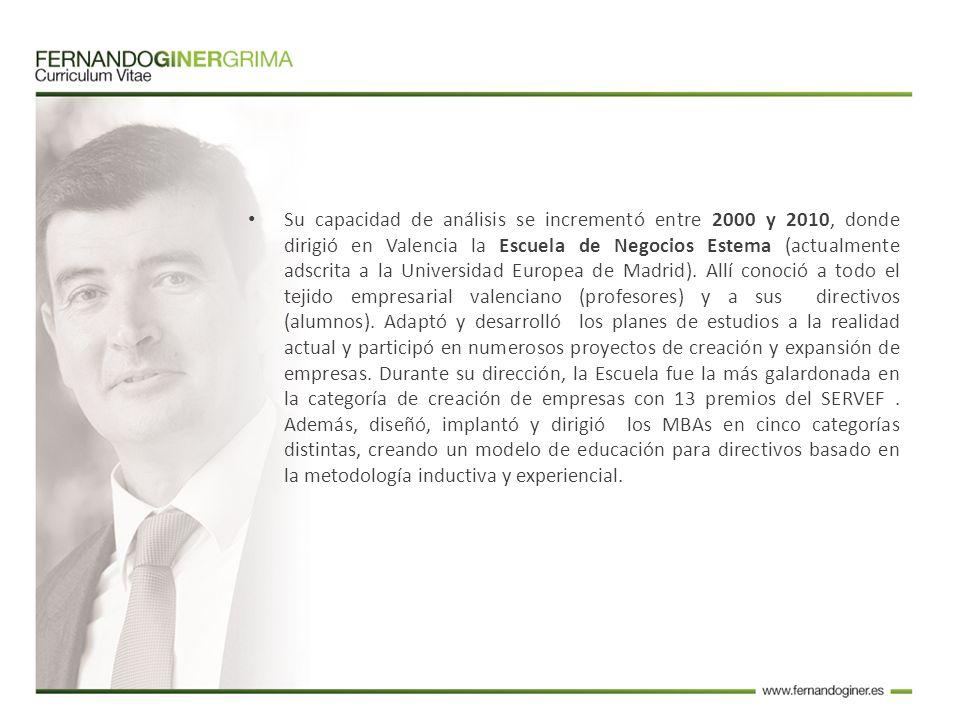 Su capacidad de análisis se incrementó entre 2000 y 2010, donde dirigió en Valencia la Escuela de Negocios Estema (actualmente adscrita a la Universidad Europea de Madrid).