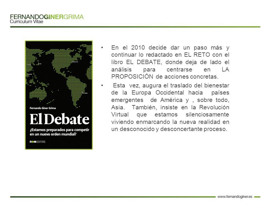 En el 2010 decide dar un paso más y continuar lo redactado en EL RETO con el libro EL DEBATE, donde deja de lado el análisis para centrarse en LA PROPOSICIÓN de acciones concretas.