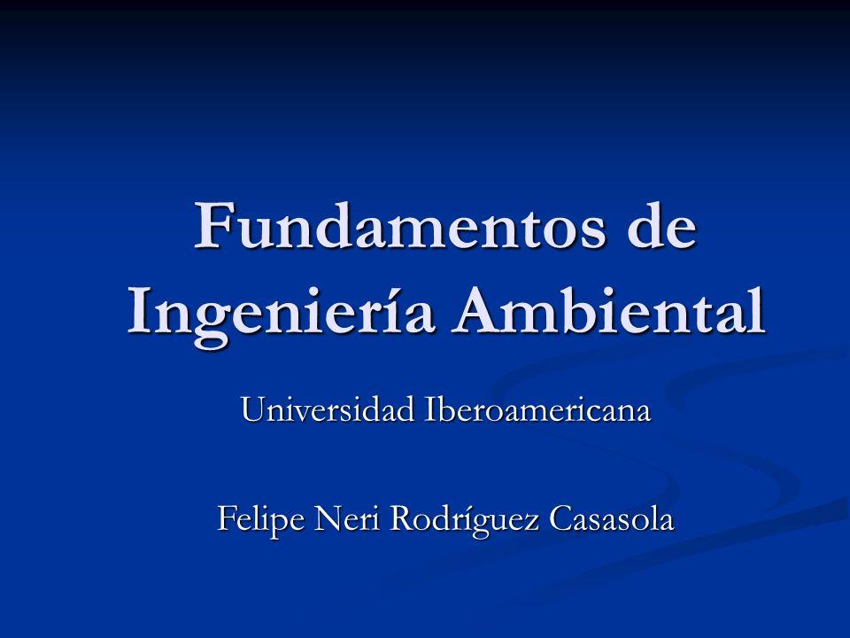 Fundamentos de Ingeniería Ambiental Universidad Iberoamericana Felipe Neri Rodríguez Casasola
