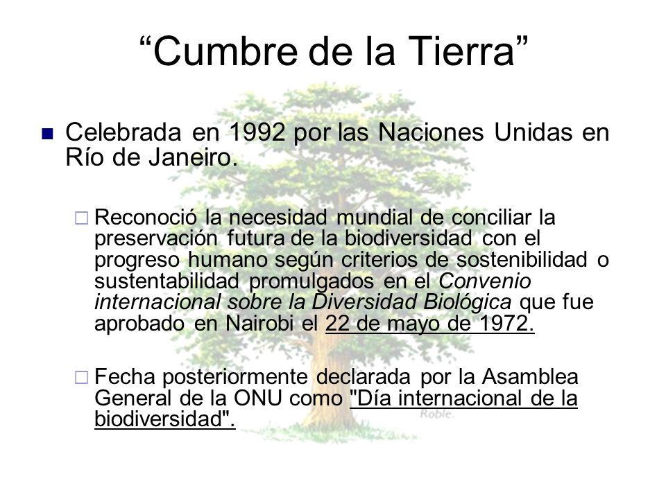 Cumbre de la Tierra Celebrada en 1992 por las Naciones Unidas en Río de Janeiro. Reconoció la necesidad mundial de conciliar la preservación futura de