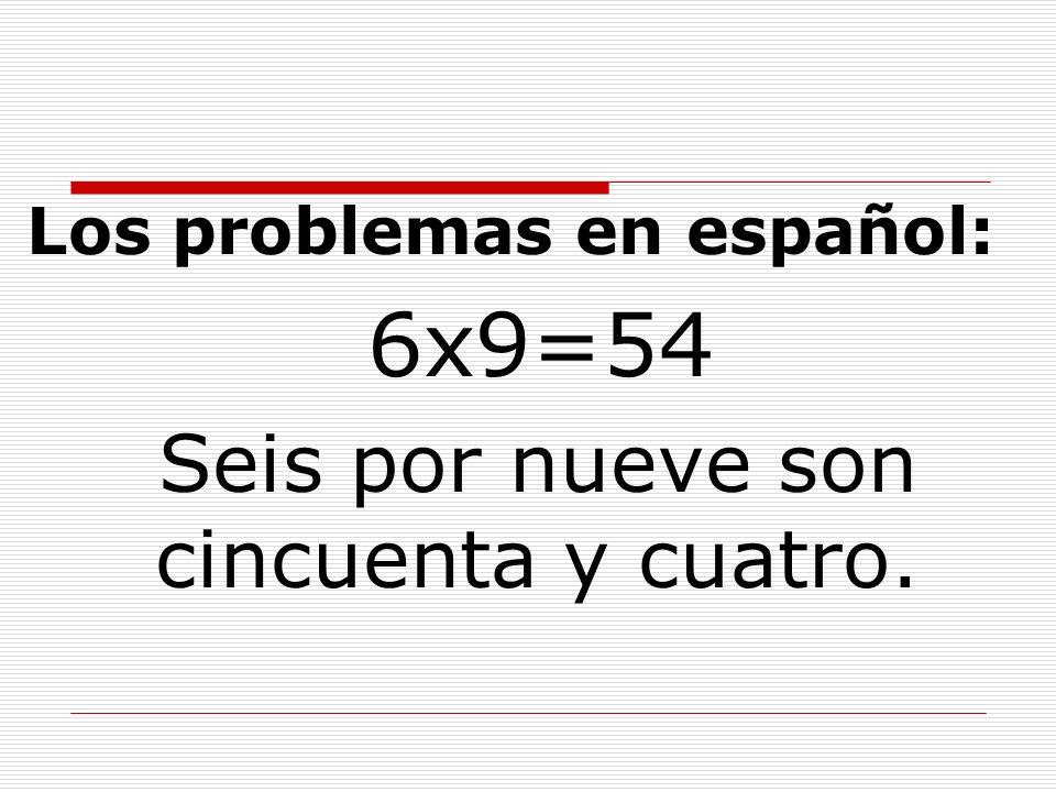 Los problemas en español 9x9=81 Nueve por nueve son ochenta y uno.