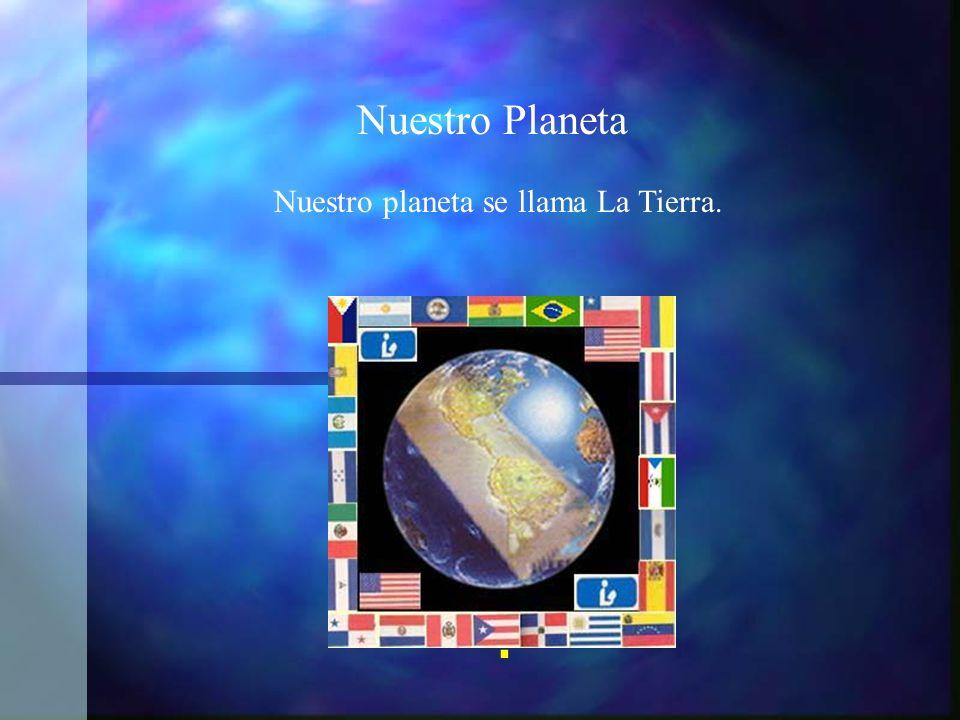 . Nuestro Planeta Nuestro planeta se llama La Tierra.
