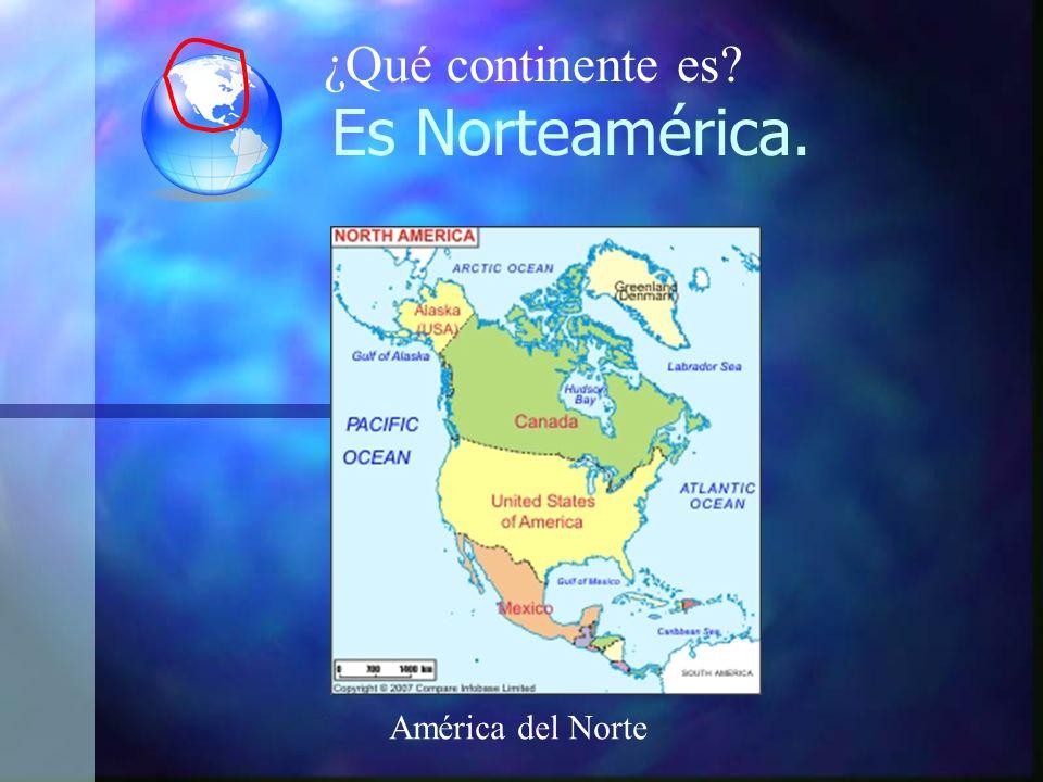 Es Norteamérica. América del Norte ¿Qué continente es?