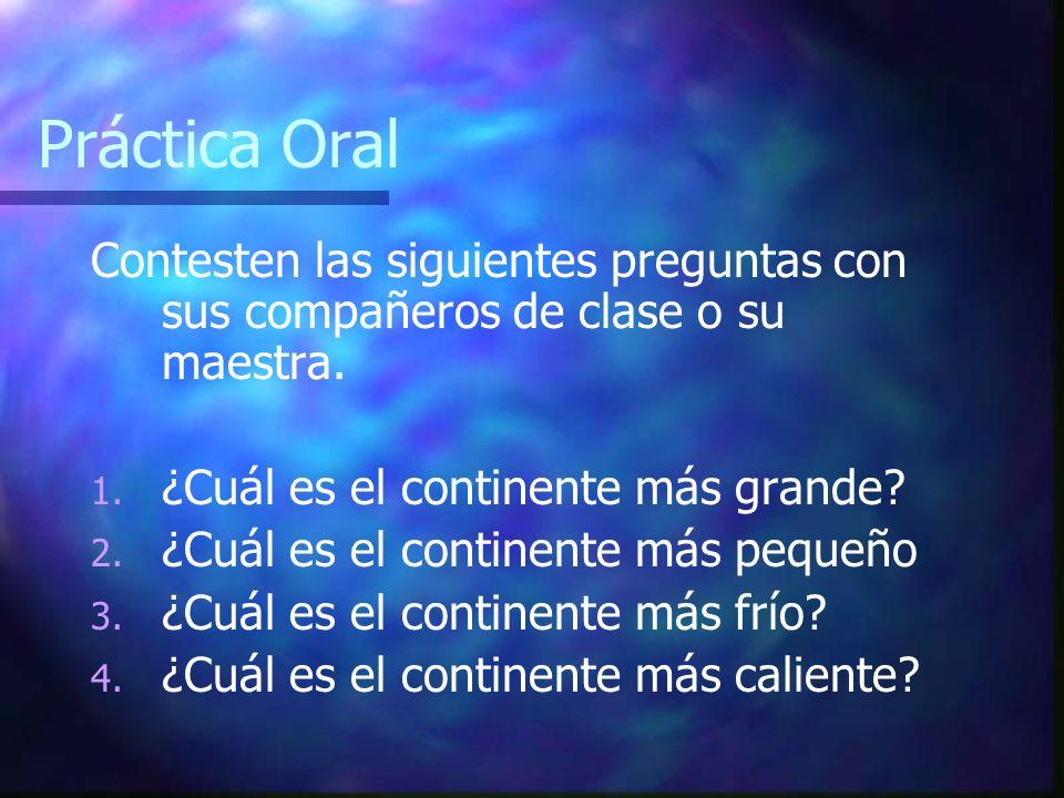 Práctica Oral Contesten las siguientes preguntas con sus compañeros de clase o su maestra. 1. 1. ¿Cuál es el continente más grande? 2. 2. ¿Cuál es el