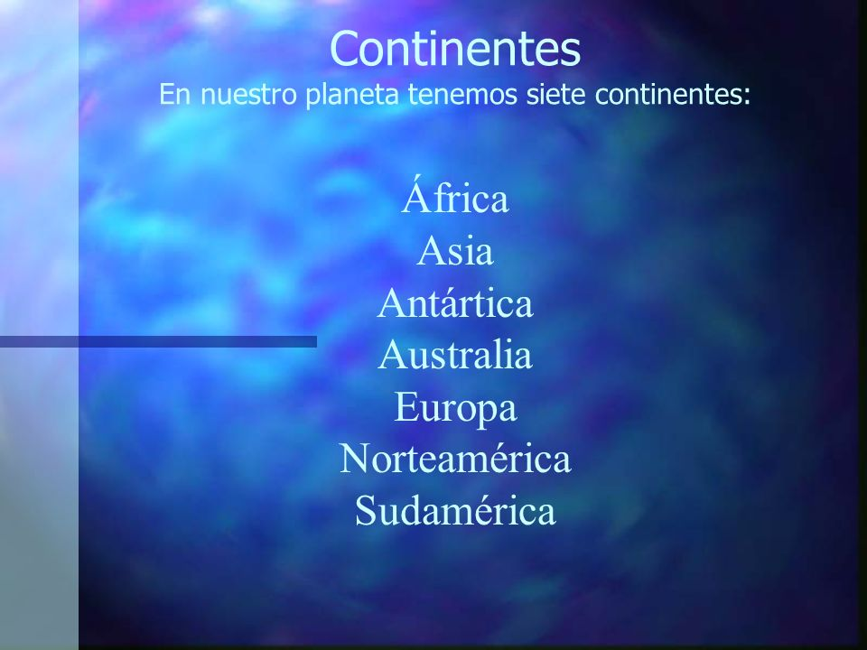 Continentes En nuestro planeta tenemos siete continentes: África Asia Antártica Australia Europa Norteamérica Sudamérica