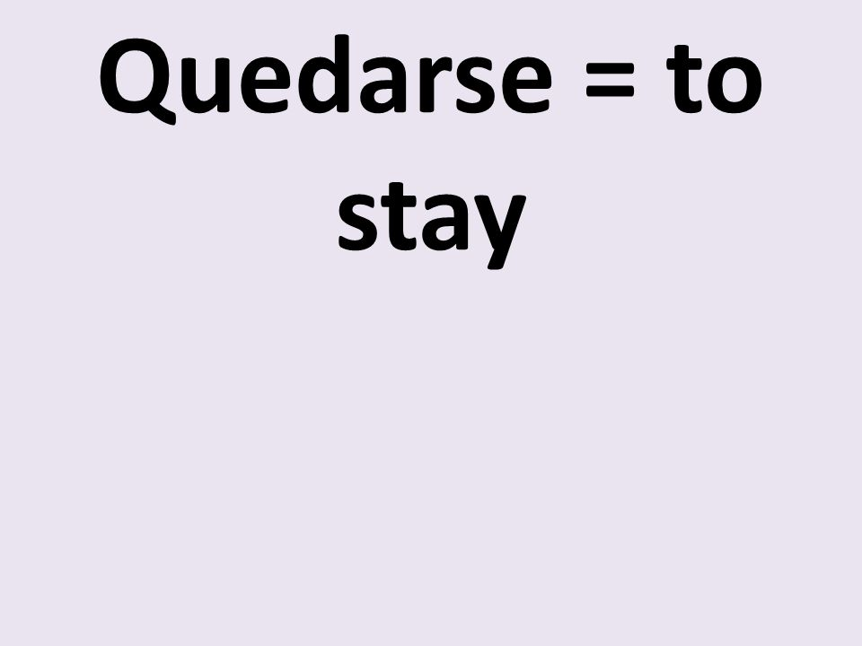Quedarse = to stay