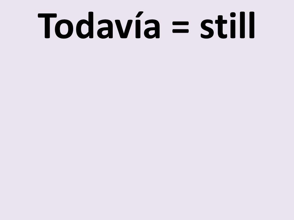 Todavía = still
