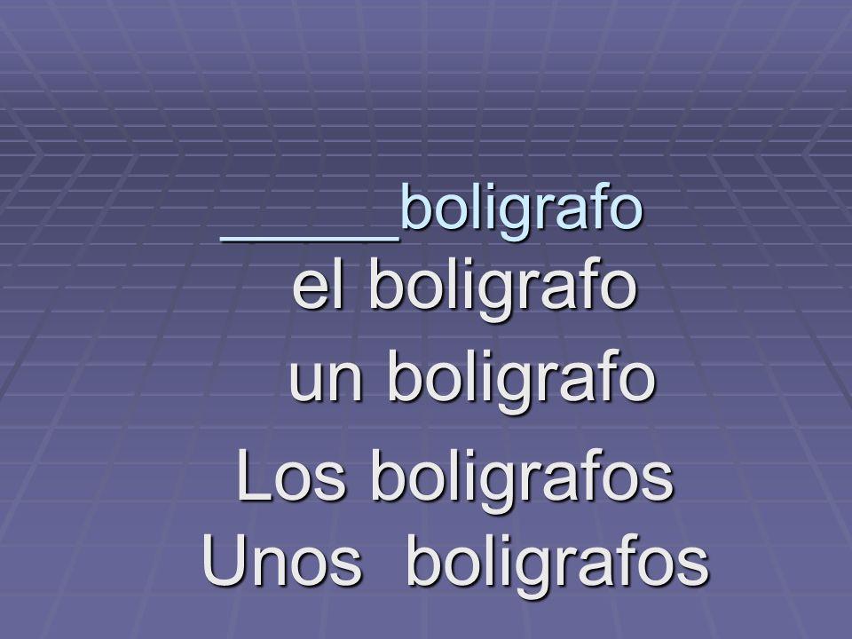 _____boligrafo el boligrafo el boligrafo un boligrafo un boligrafo Unos boligrafos Los boligrafos