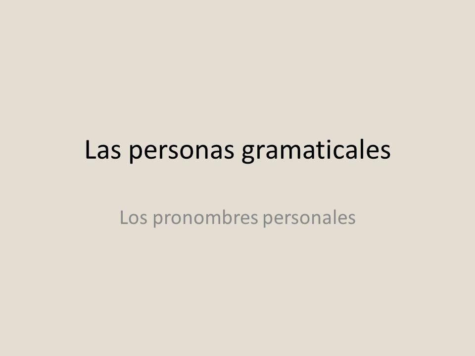Las personas gramaticales Los pronombres personales