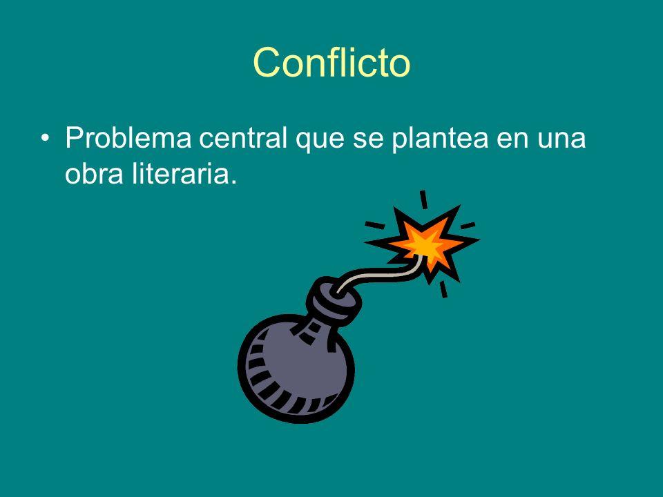 Conflicto Problema central que se plantea en una obra literaria.