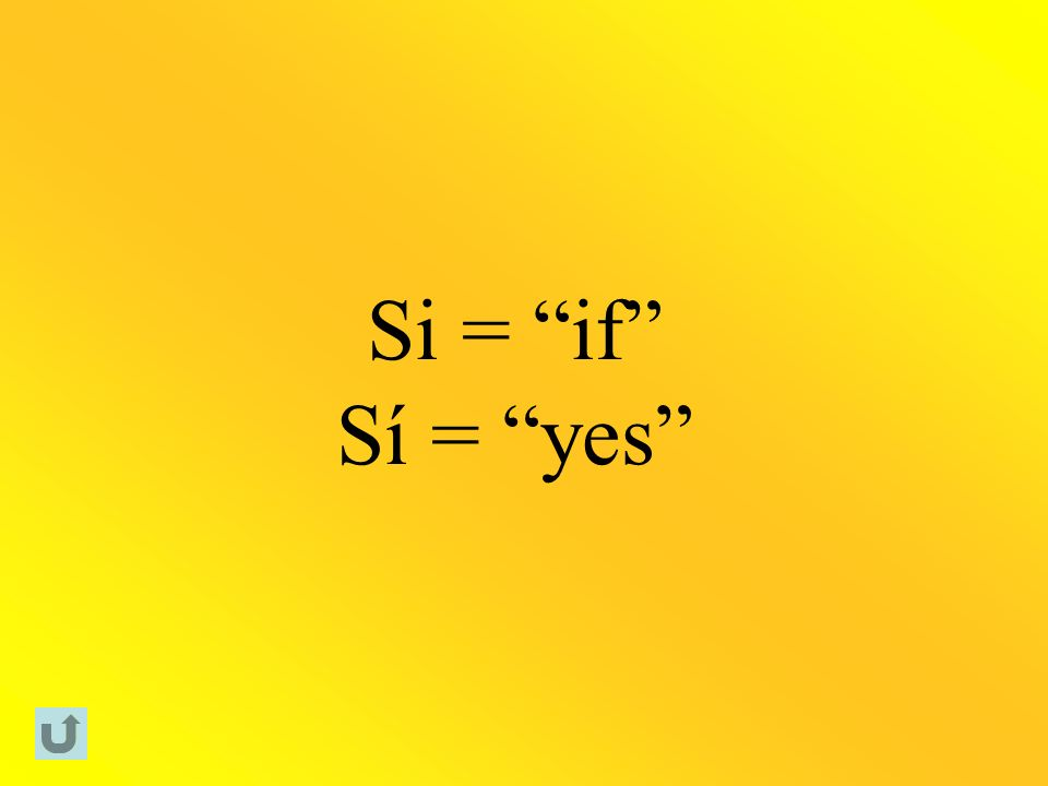 Si = if Sí = yes