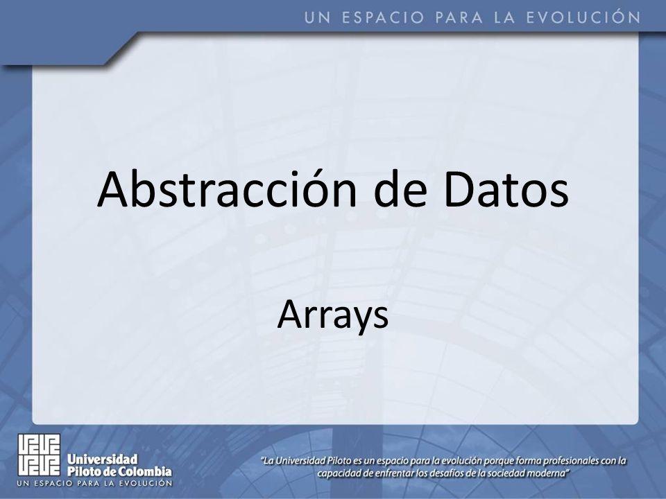 Arrays Un array o un arreglo es un grupo consecutivo de localidades (espacios) de memoria que tienen el mismo nombre y el mismo tipo de dato.