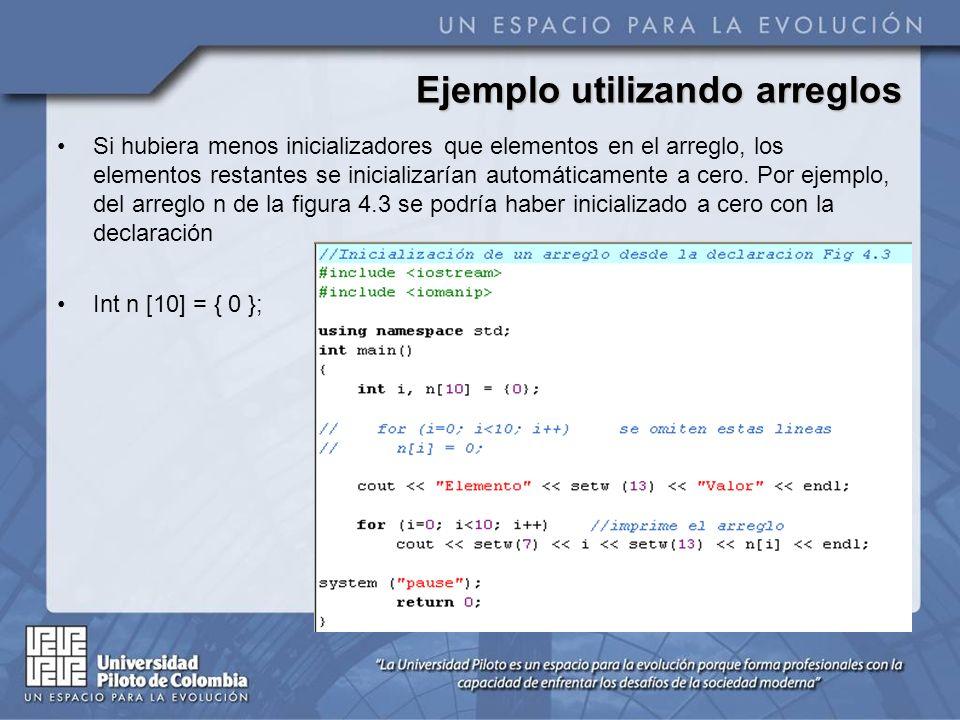Ejemplo utilizando arreglos Si hubiera menos inicializadores que elementos en el arreglo, los elementos restantes se inicializarían automáticamente a