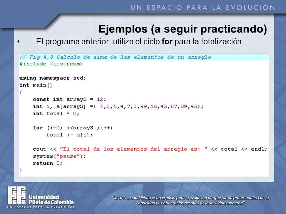 Ejemplos (a seguir practicando) El programa anterior utiliza el ciclo for para la totalización