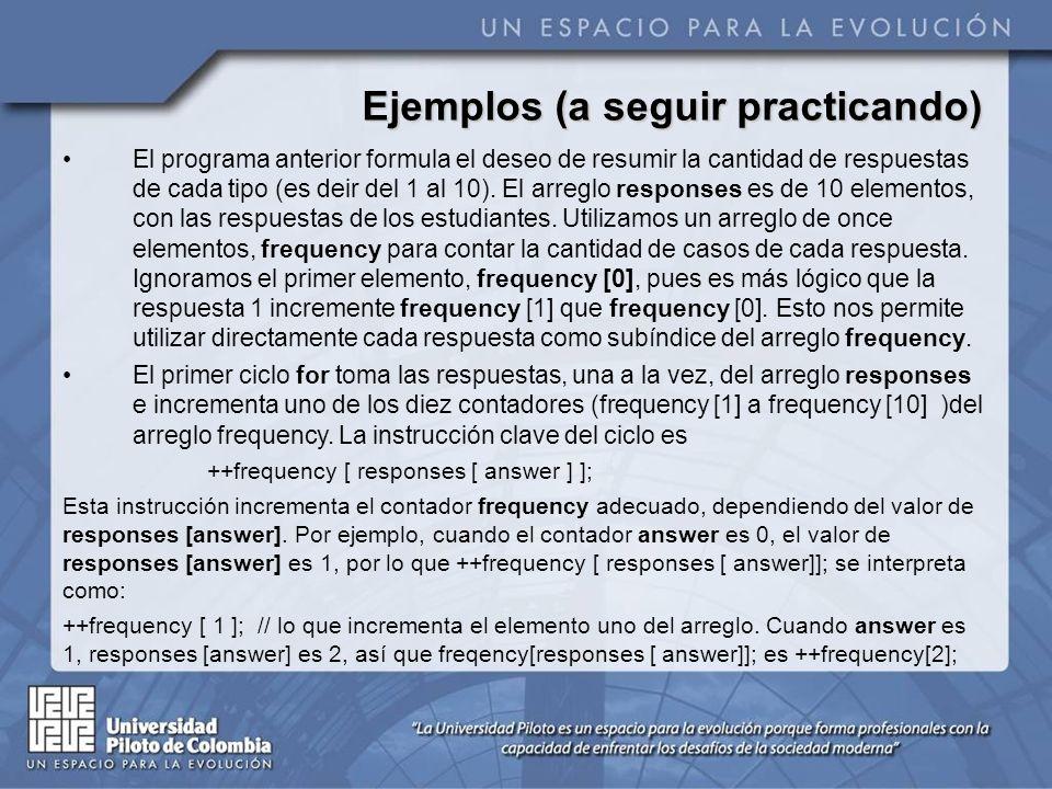 El programa anterior formula el deseo de resumir la cantidad de respuestas de cada tipo (es deir del 1 al 10). El arreglo responses es de 10 elementos