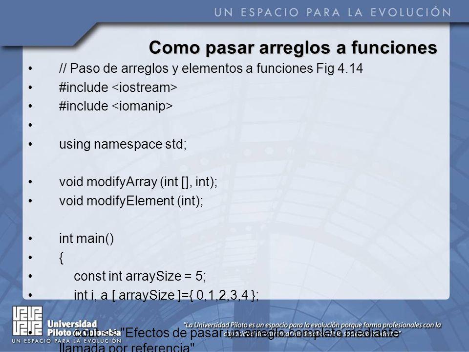 Como pasar arreglos a funciones // Paso de arreglos y elementos a funciones Fig 4.14 #include using namespace std; void modifyArray (int [], int); voi