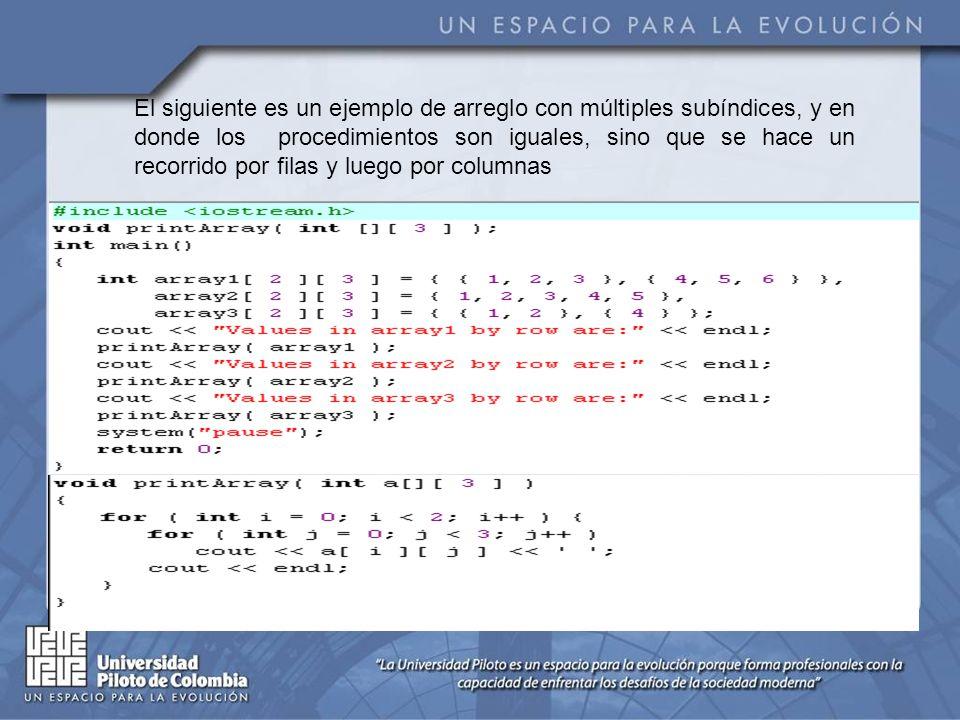 El siguiente es un ejemplo de arreglo con múltiples subíndices, y en donde los procedimientos son iguales, sino que se hace un recorrido por filas y l