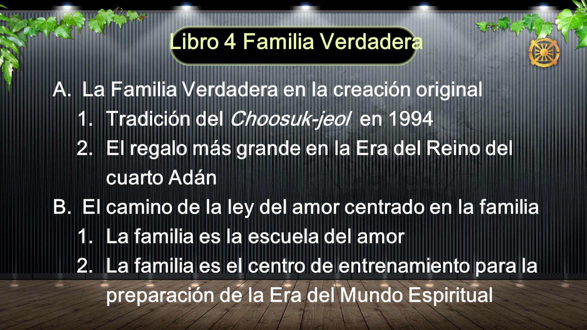 A.La Familia Verdadera en la creación original 1. Tradición del Choosuk-jeol en 1994 2. El regalo más grande en la Era del Reino del cuarto Adán B. El
