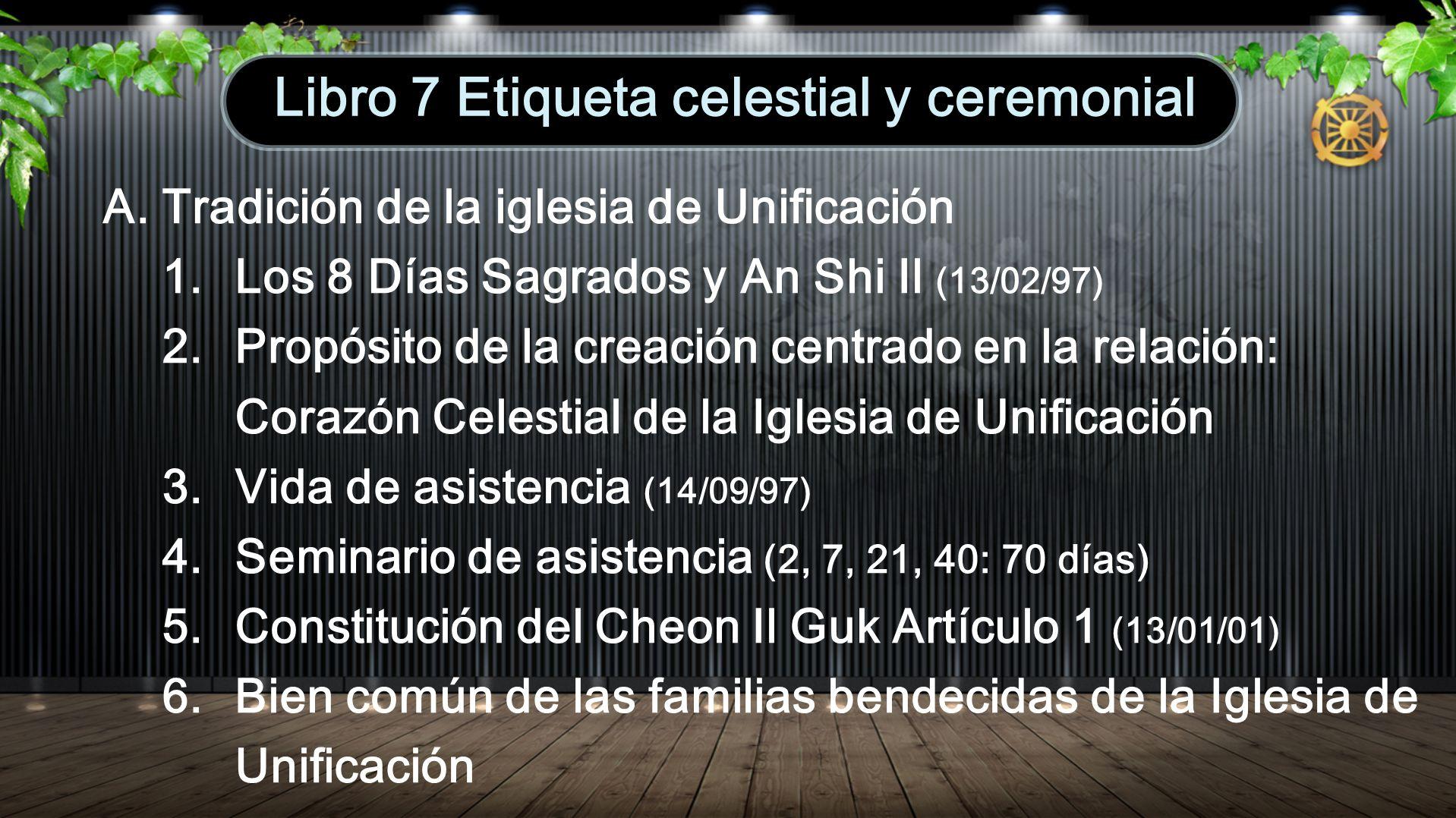 A. Tradición de la iglesia de Unificación 1. Los 8 Días Sagrados y An Shi Il (13/02/97) 2. Propósito de la creación centrado en la relación: Corazón C