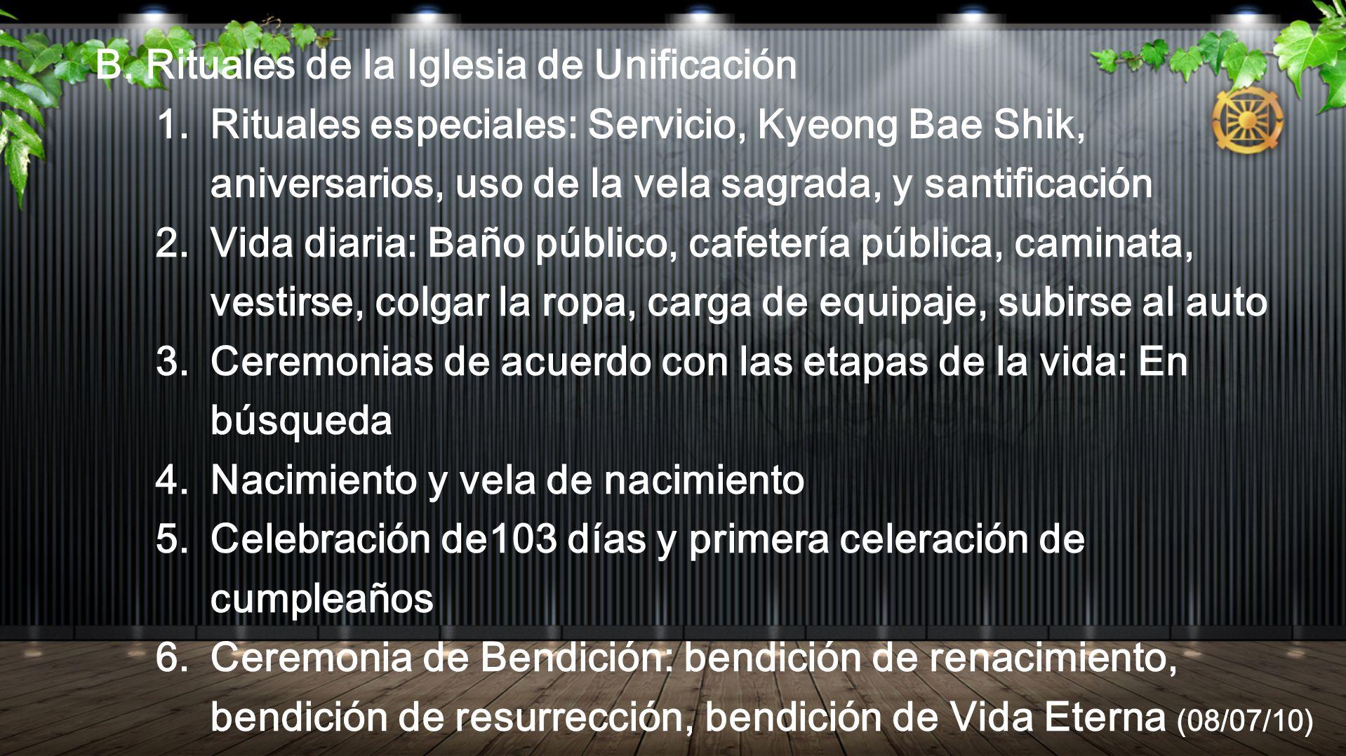 B. Rituales de la Iglesia de Unificación 1. Rituales especiales: Servicio, Kyeong Bae Shik, aniversarios, uso de la vela sagrada, y santificación 2. V