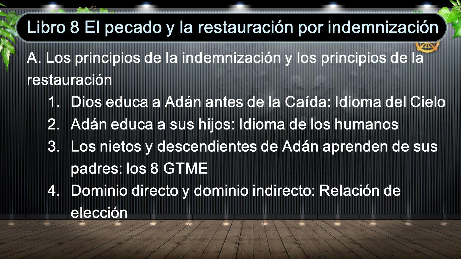 A. Los principios de la indemnización y los principios de la restauración 1. Dios educa a Adán antes de la Caída: Idioma del Cielo 2. Adán educa a sus