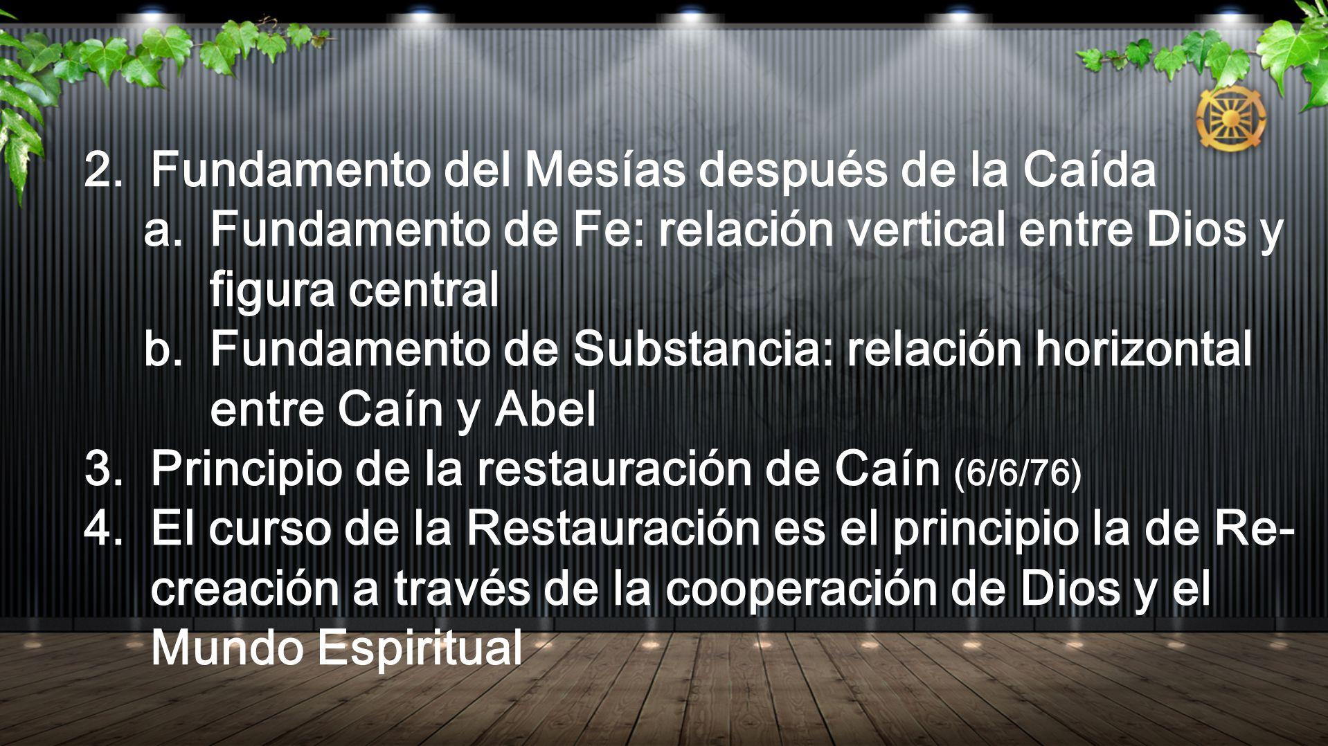 2. Fundamento del Mesías después de la Caída a. Fundamento de Fe: relación vertical entre Dios y figura central b. Fundamento de Substancia: relación
