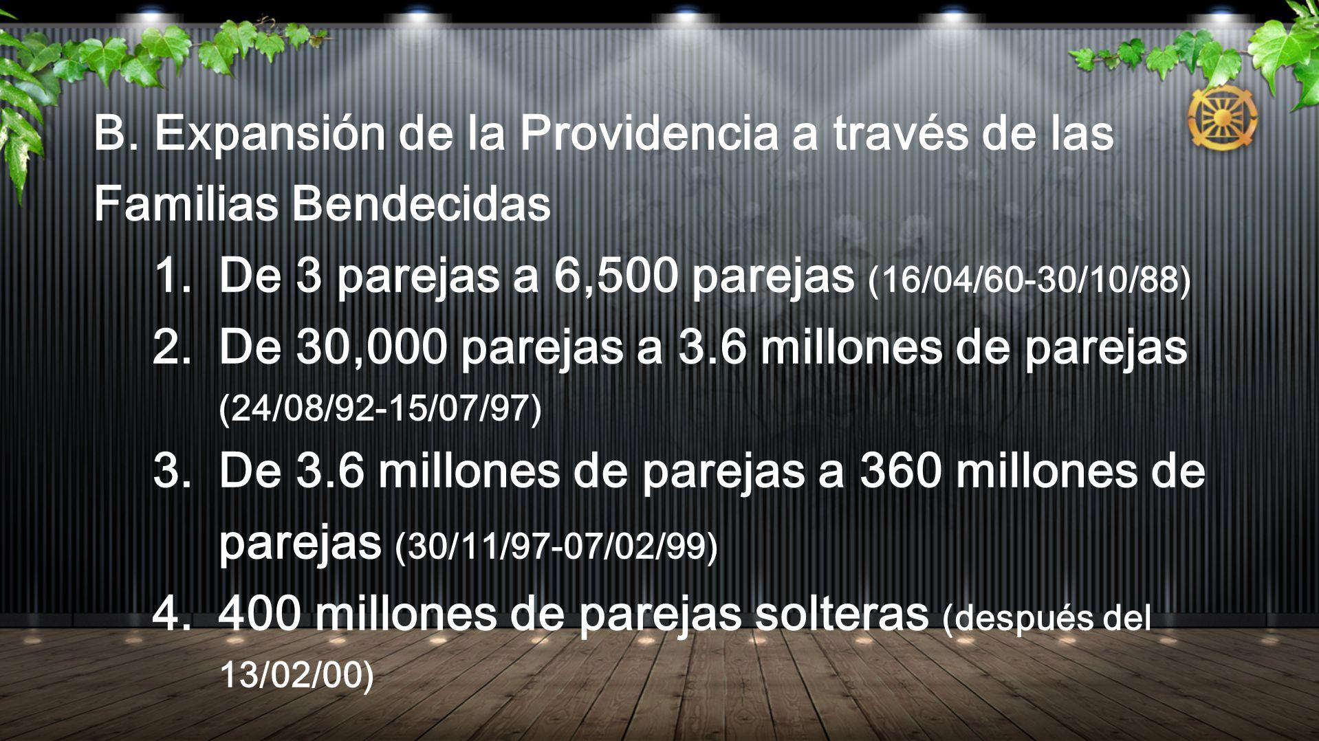 B. Expansión de la Providencia a través de las Familias Bendecidas 1. De 3 parejas a 6,500 parejas (16/04/60-30/10/88) 2. De 30,000 parejas a 3.6 mill