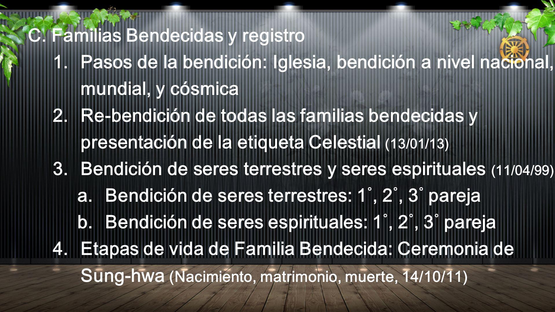 C. Familias Bendecidas y registro 1. Pasos de la bendición: Iglesia, bendición a nivel nacional, mundial, y cósmica 2. Re-bendición de todas las famil