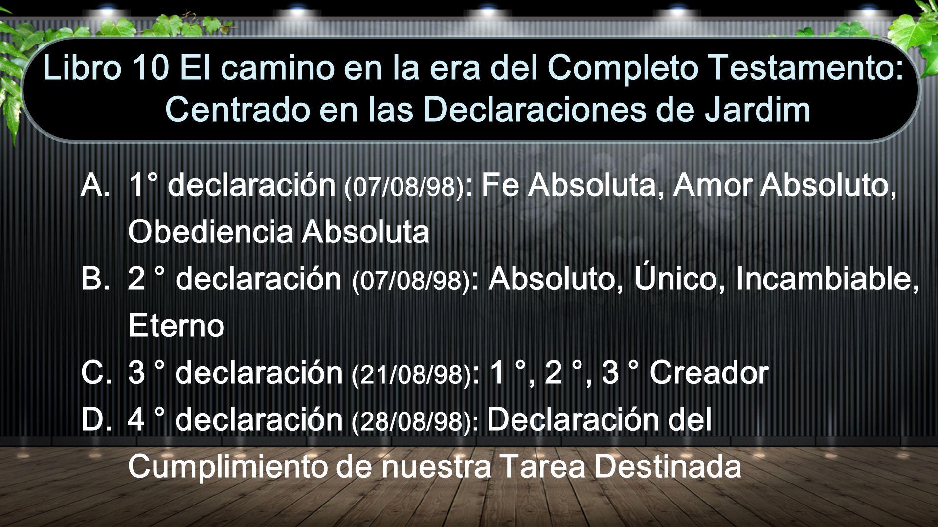 A. 1 ° declaración (07/08/98) : Fe Absoluta, Amor Absoluto, Obediencia Absoluta B. 2 ° declaración (07/08/98) : Absoluto, Único, Incambiable, Eterno C