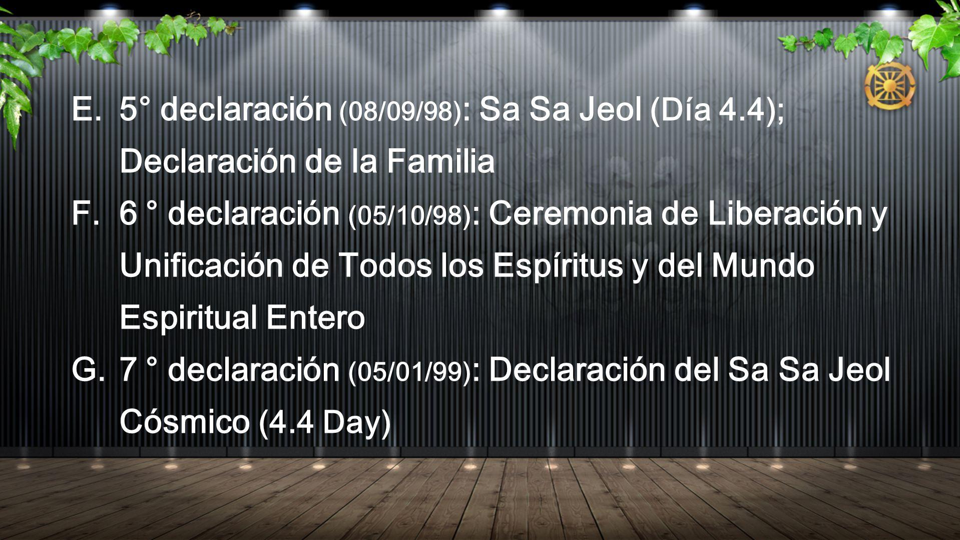 E. 5 ° declaración (08/09/98) : Sa Sa Jeol (Día 4.4); Declaración de la Familia F. 6 ° declaración (05/10/98) : Ceremonia de Liberación y Unificación