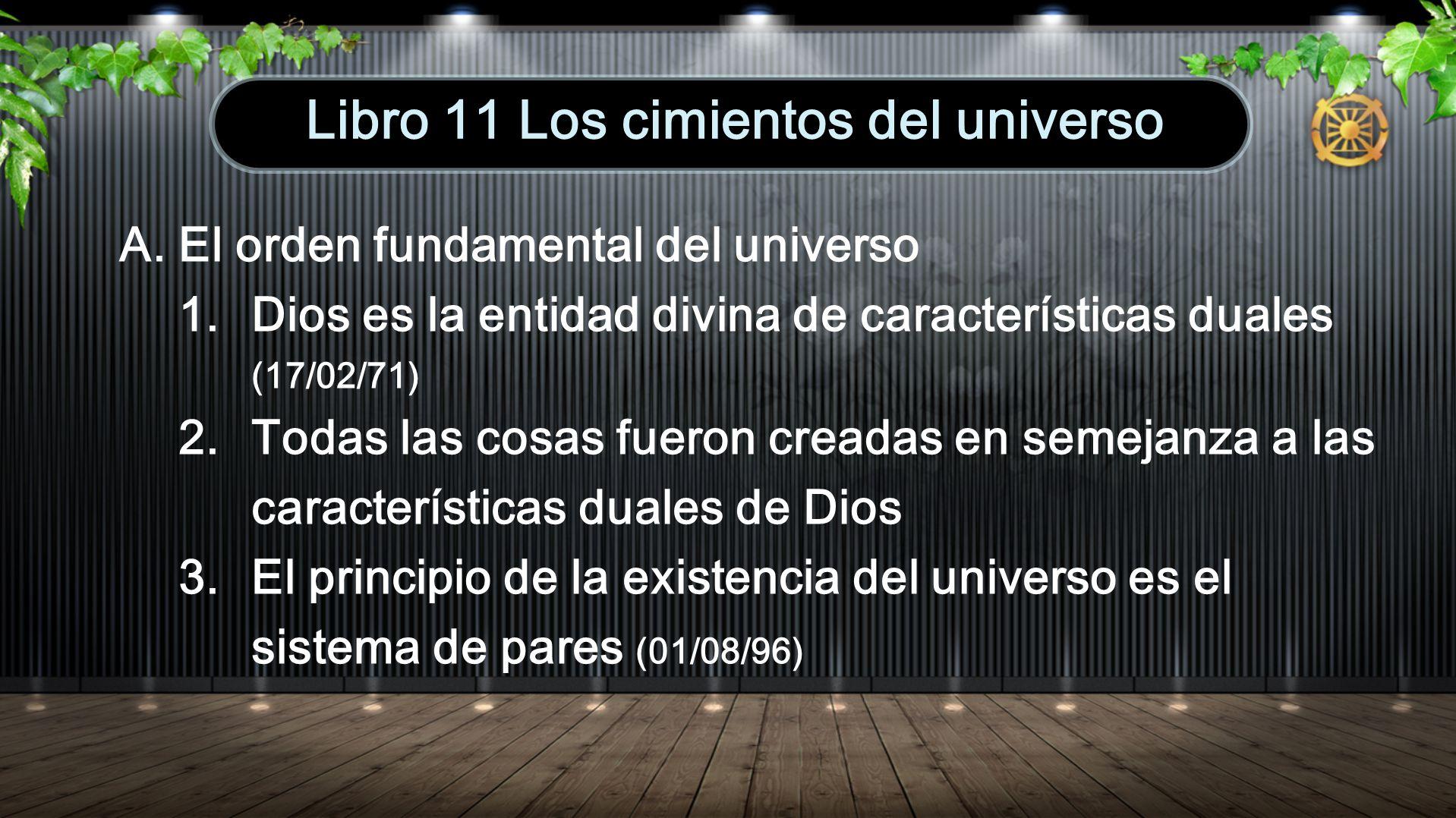 A. El orden fundamental del universo 1. Dios es la entidad divina de características duales (17/02/71) 2. Todas las cosas fueron creadas en semejanza