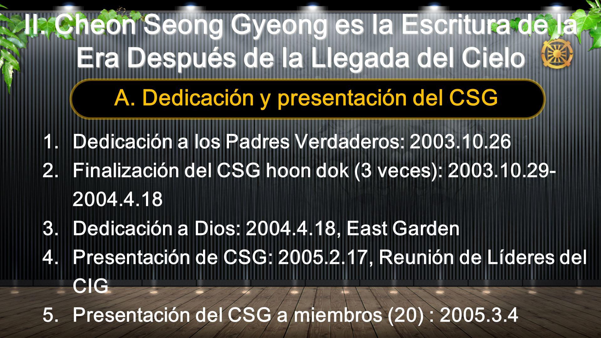 1.Dedicación a los Padres Verdaderos: 2003.10.26 2.Finalización del CSG hoon dok (3 veces): 2003.10.29- 2004.4.18 3.Dedicación a Dios: 2004.4.18, East