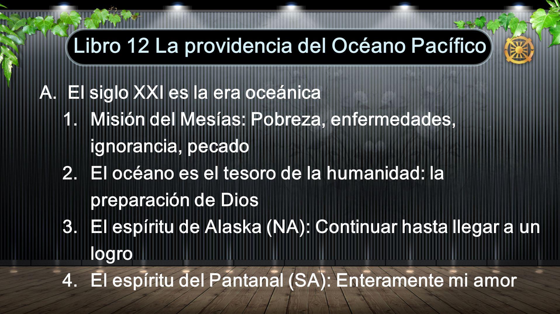 A.El siglo XXI es la era oceánica 1. Misión del Mesías: Pobreza, enfermedades, ignorancia, pecado 2. El océano es el tesoro de la humanidad: la prepar