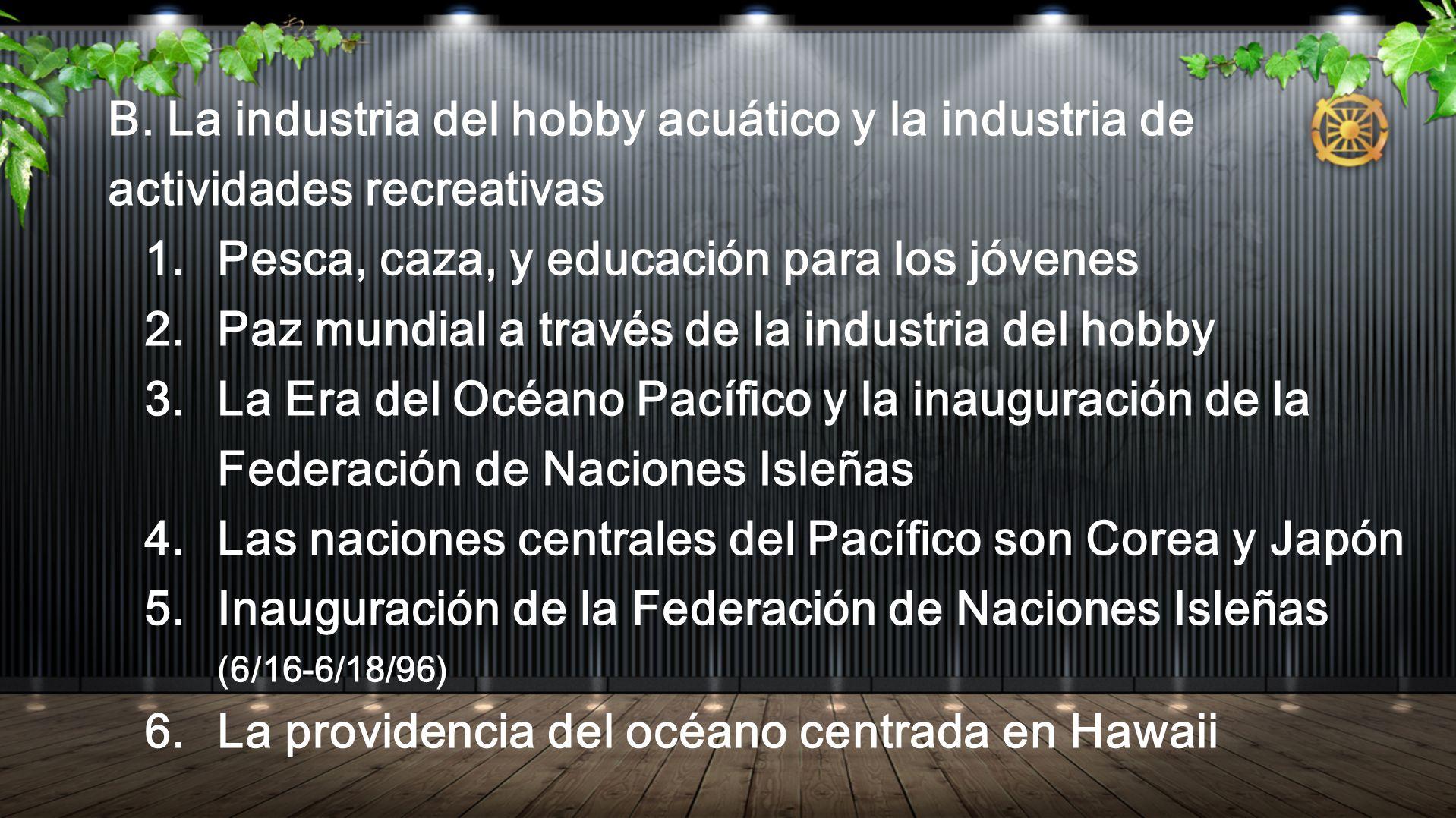 B. La industria del hobby acuático y la industria de actividades recreativas 1. Pesca, caza, y educación para los jóvenes 2. Paz mundial a través de l