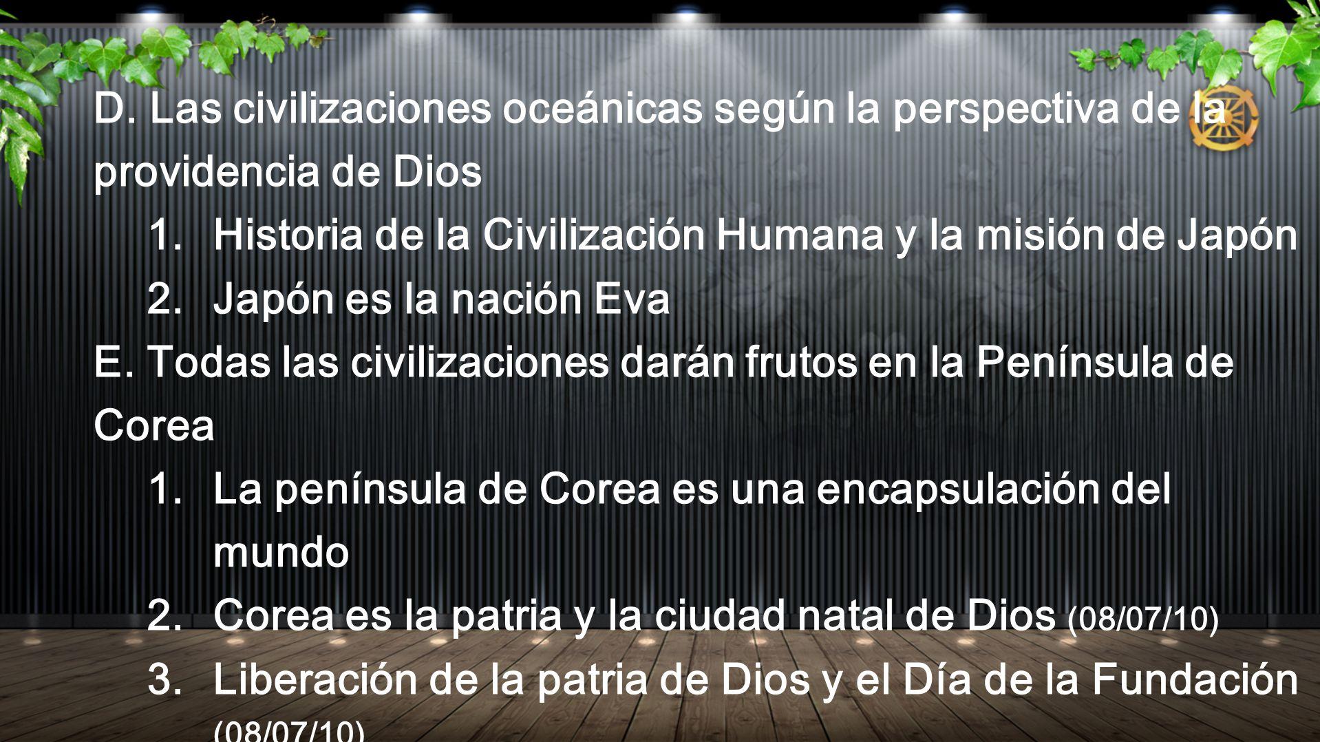 D. Las civilizaciones oceánicas según la perspectiva de la providencia de Dios 1. Historia de la Civilización Humana y la misión de Japón 2. Japón es