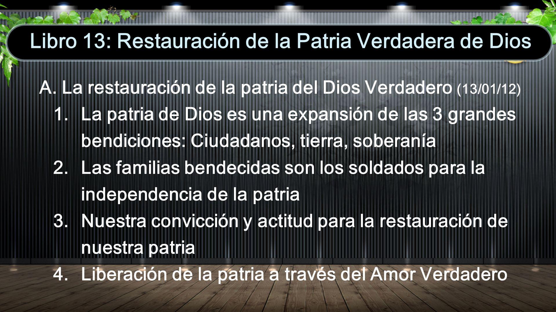 A. La restauración de la patria del Dios Verdadero (13/01/12) 1. La patria de Dios es una expansión de las 3 grandes bendiciones: Ciudadanos, tierra,