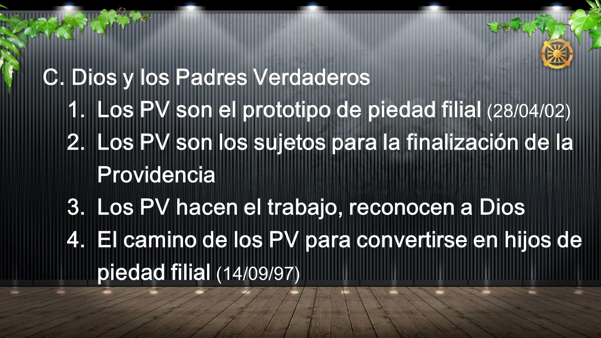 C. Dios y los Padres Verdaderos 1. Los PV son el prototipo de piedad filial (28/04/02) 2. Los PV son los sujetos para la finalización de la Providenci