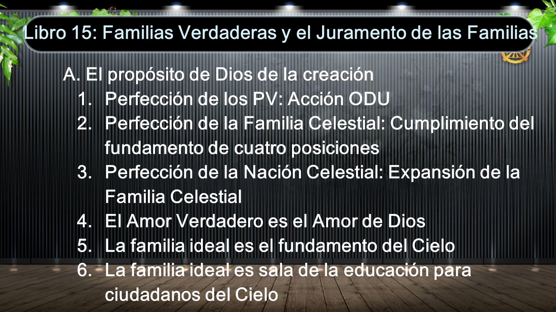 A. El propósito de Dios de la creación 1. Perfección de los PV: Acción ODU 2. Perfección de la Familia Celestial: Cumplimiento del fundamento de cuatr