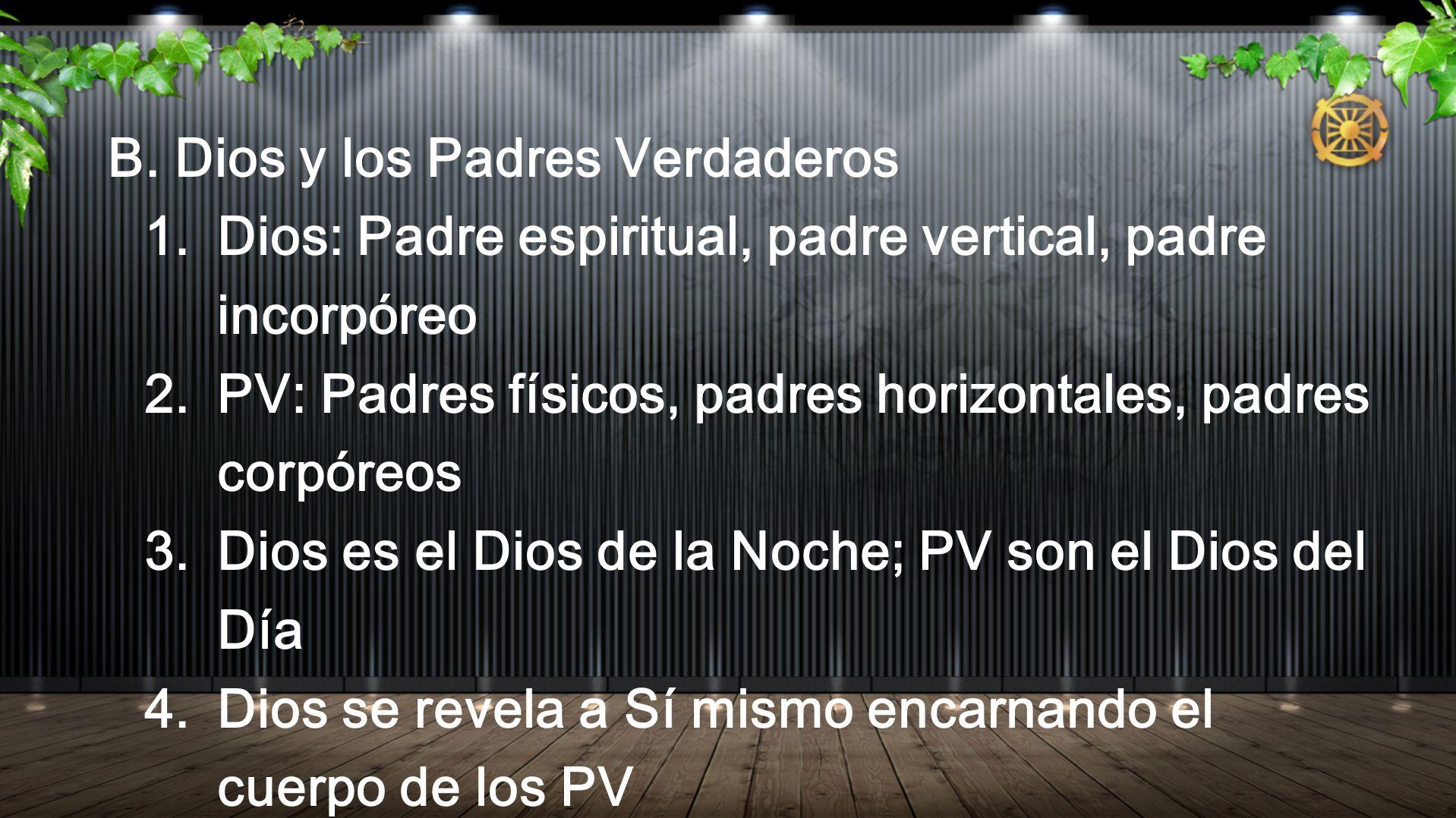 B. Dios y los Padres Verdaderos 1. Dios: Padre espiritual, padre vertical, padre incorpóreo 2. PV: Padres físicos, padres horizontales, padres corpóre